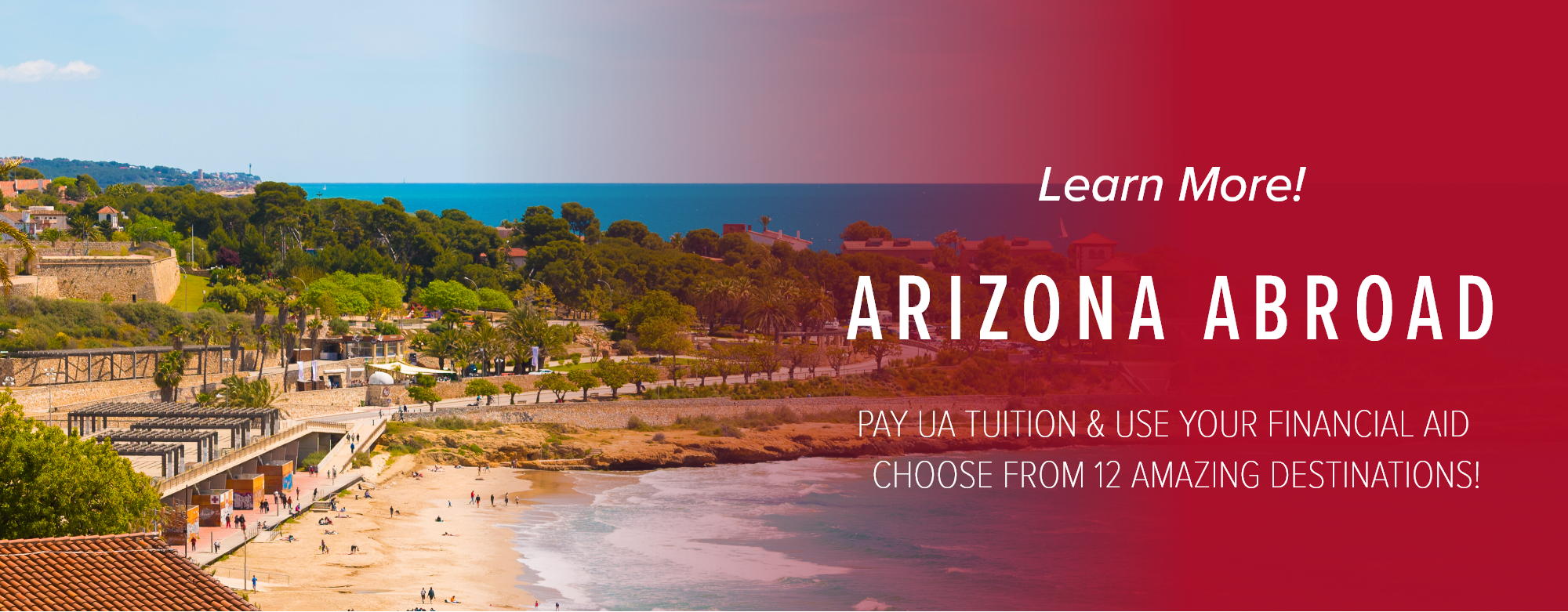 Learn More! Arizona Abroad. Pay UA tuition & use your financial aid. Choose from 12 amazing destinations!