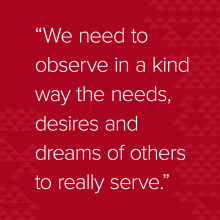 "Quote: ""We need to observe in a kind way the needs, desires and dreams of others to really serve."""
